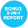 BONUS 3-IN-1 REPORT